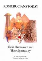 Rosicrucians Today, Their Humanism and Their Spirituality